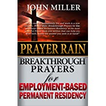 Prayer Rain: Breakthrough Prayers For Employment-Based Immigration & Permanent Residency (Prayer Rain Series Book 4)