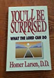 You'll Be Surprised What the Lord Can Do, Homer Larsen, 0929488997
