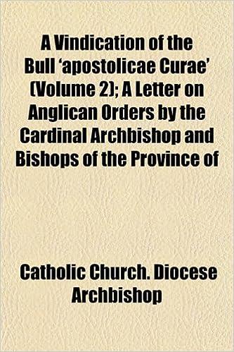 A Vindication of the Bull 'apostolicae Curae' (Volume 2)