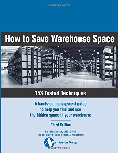 Download How to Save Warehouse Space. 153 Tested Techniques. A hands-on management guide to help you find and use the hidden space in your warehouse. Third Edition PDF