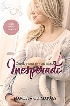 Inesperado: Quando o amor vem em dobro -  Edição especial por [Guimarães, Marcela]
