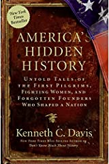 America's Hidden History: Untold Tales of the First Pilgrims, Fighting Women, and Forgotten Founders Who Shaped a Nation Kindle Edition
