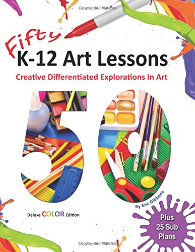 Fifty K-12 Art Lessons: Deluxe Color Edition: Creative Differentiated Explorations In ()