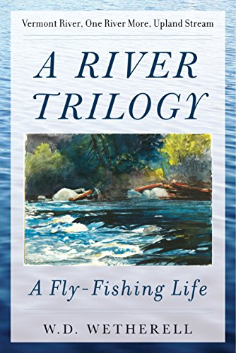 [BEST] A River Trilogy: A Fly-Fishing Life<br />P.P.T