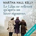 Le lilas ne refleurit qu'après un hiver rigoureux | Livre audio Auteur(s) : Martha Hall Kelly Narrateur(s) : Caroline Breton