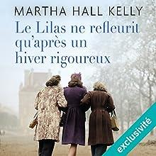 Le lilas ne refleurit qu'après un hiver rigoureux   Livre audio Auteur(s) : Martha Hall Kelly Narrateur(s) : Caroline Breton