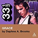 Jeff Buckley's Grace (33 1/3 Series) Audiobook by Daphne A. Brooks Narrated by Susan Spain