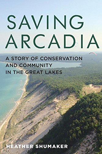 (Saving Arcadia: A Story of Conservation and Community in the Great Lakes (Painted)