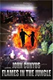 Flames in the Jungle, John Cunyus, 0595408001