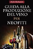 img - for Guida alla produzione del vino per neofiti (Italian Edition) book / textbook / text book