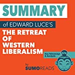 Summary of Edward Luce's The Retreat of Western Liberalism: Key Takeaways & Analysis | Sumoreads