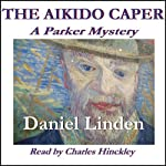 The Aikido Caper: A Parker Mystery, Book 1 | Daniel Linden