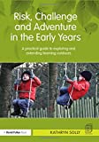 Risk, Challenge and Adventure in the Early Years: A practical guide to exploring and extending learning outdoors