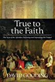 True to the Faith: The Acts of the Apostles: Defining and Defending the Gospel: Volume 3 (Myrtlefield Expositions)