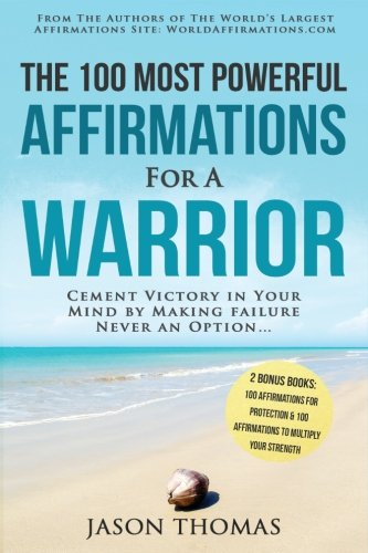 Affirmation | The 100 Most Powerful Affirmations for a Warrior | 2 Amazing Affirmative Bonus Books Included for Protection & Strength: Cement Victory ... Making Failure Never an Option... (Volume 13)