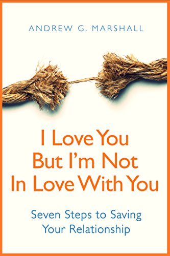I Love You, But I'm Not In Love With You: Seven Steps to Saving Your Relationship (English Edition)