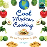 Cool Mexican Cooking: Fun and Tasty Recipes for Kids