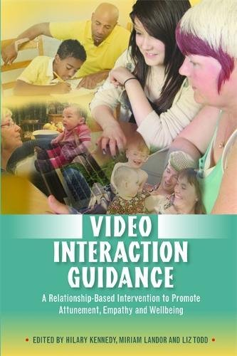 Books : Video Interaction Guidance: A Relationship-Based Intervention to Promote Attunement, Empathy and Wellbeing