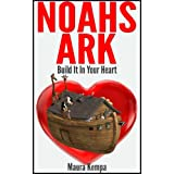 Noahs Ark: Build It In Your Heart! A Bible Story For Kids