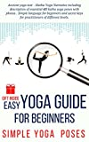 Easy YOGA GUIDE for beginners: Simple 46 Hatha Yoga Poses for Body and Mind (Yoga for Beginners Book 1)