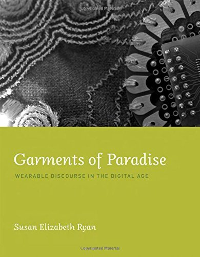 Download Garments of Paradise: Wearable Discourse in the Digital Age Pdf