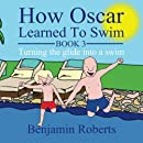 How Oscar Learned To Swim: Turning the glide into a swim (Volume 3)