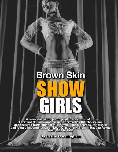 Brown Skin Showgirls: A black and white photographic collection of burlesque, exotic, shake and chorus line dancers, strippers and cross-dressers from ... Harlem in Havana Revue, 1936 to 1967 (Brown Stripper)