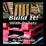 Build It! with Pallets, Joe Jacobs, 1904871437