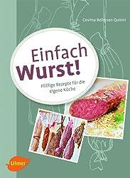 Einfach Wurst!: Pfiffige Rezepte für die eigene Küche