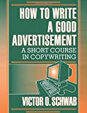 img - for How to Write a Good Advertisement: A Short Course in Copywriting book / textbook / text book