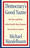 img - for Democracy's Good Name: The Rise and Risks of the World's Most Popular Form of Government book / textbook / text book