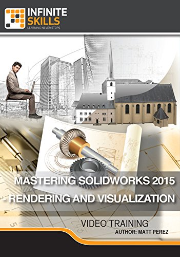 Mastering SolidWorks 2015 - Rendering and Visualization [Online Code] by Infiniteskills