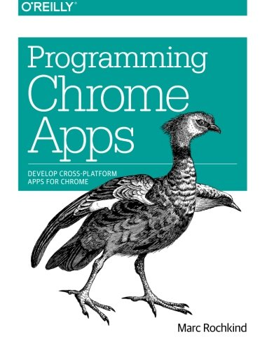 Programming Chrome Apps: Develop Cross-Platform Apps for Chrome