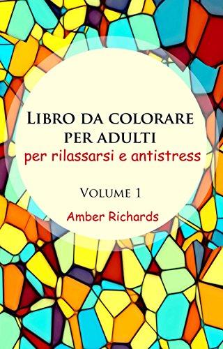 Libro da colorare per adulti, per rilassarsi e antistress - volume 1 (Italian Edition)