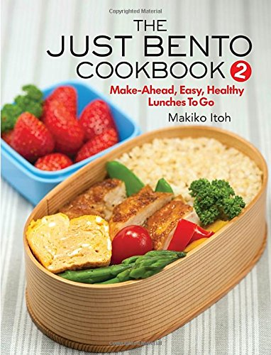 The Just Bento Cookbook 2: Make-Ahead, Easy, Healthy Lunches To Go