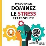 Dominez le stress et les soucis   Dale Carnegie