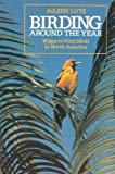 Birding Around the Year, Aileen R. Lotz, 0471510491