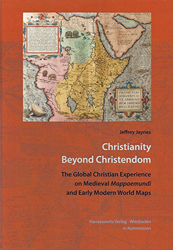 Christianity Beyond Christendom: The Global Christian Experience on Medieval Mappaemundi and Early Modern World Maps (Wolfenbutteler Forschungen)