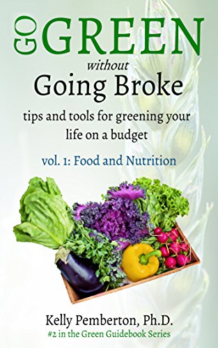 Go Green without Going Broke: tips and tools for greening your life on a budget (Green Guidebook Book 2) by Kelly Pemberton