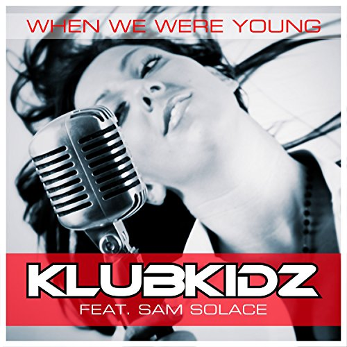 When We Were Young: When We Were Young (Karaoke Mix) By Klubkidz Feat. Sam