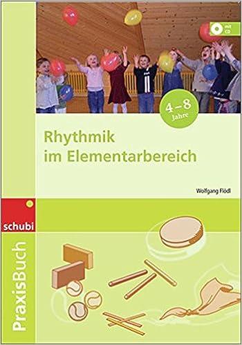 Praxisbuch Rhythmik im Elementarbereich: Rhythmik im ...