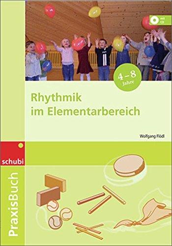 Praxisbuch Rhythmik im Elementarbereich: Rhythmik im Elementarbereich: Lektionsvorschläge, Arbeitsblätter, CD mit Hörbeispiele und Playbacks zum Mitsingen. Praxisbücher. 4 - 8 Jahre