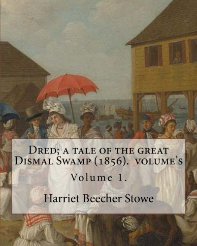 Dred; a tale of the great Dismal Swamp (1856). By: Harriet Beecher Stowe ( Volume 1 ). in two volume's: Novel (Original Classics)