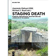 Staging Death: Funerary Performance, Architecture and Landscape in the Aegean