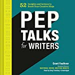 Pep Talks for Writers: 52 Insights and Actions to Boost Your Creative Mojo | Grant Faulkner