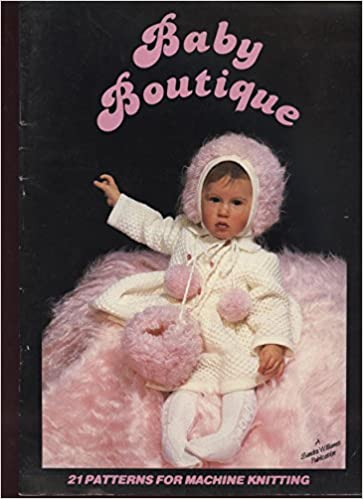 Baby Boutique 21 Patterns For Machine Knitting C 1986 Christien