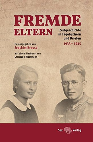 Fremde Eltern: Zeitgeschichte in Tagebüchern und Briefen 1933–1945