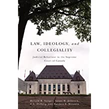 Law, Ideology, and Collegiality: Judicial Behaviour in the Supreme Court of Canada