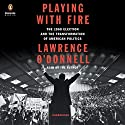 Playing with Fire: The 1968 Election and the Transformation of American Politics Hörbuch von Lawrence O'Donnell Gesprochen von: Lawrence O'Donnell