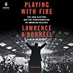 Playing with Fire: The 1968 Election and the Transformation of American Politics | Lawrence O'Donnell